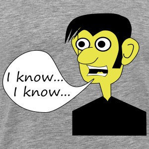 I know... i know by Claudia-Moda - Men's Premium T-Shirt