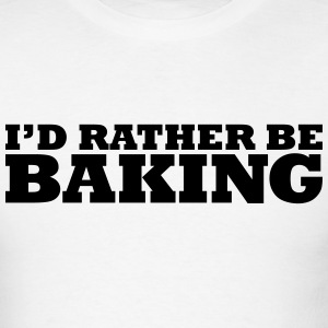 id rather be baking t-shirt - Men's T-Shirt