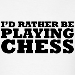 id rather be playing chess t-shirt - Men's T-Shirt