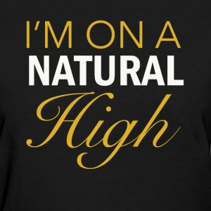 I'm on a Natural High - Women's T-Shirt