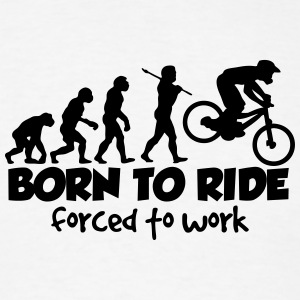 mtb downhill born to ride forced to work t-shirt - Men's T-Shirt