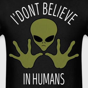 I Don't Believe In Humans T-Shirts - Men's T-Shirt
