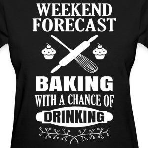 Weekend Forecast Baking.... Women's T-Shirts - Women's T-Shirt