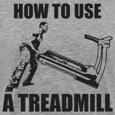 How To Use A Treadmill T-Shirts