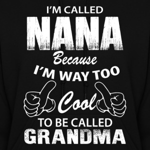 I'm Called Nana Because I'm Way Too Cool To Be Ca Hoodies - Women's Hoodie