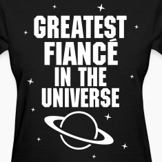 Greatest Fiance In The Universe Women's T-Shirts
