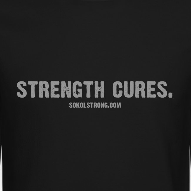 Strength Cures. [M] Sweatshirt