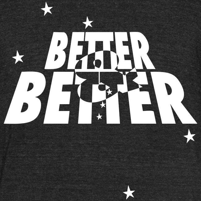 Better & Better - HQ Tri-Blend