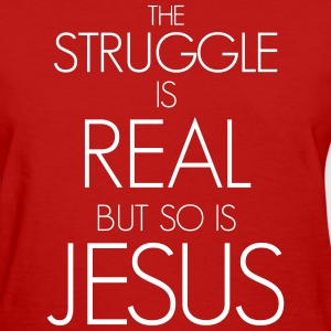 Struggle IS Real Women's T-Shirts - Women's T-Shirt