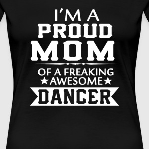 PROUD MOM OF A DANCER - Women's Premium T-Shirt