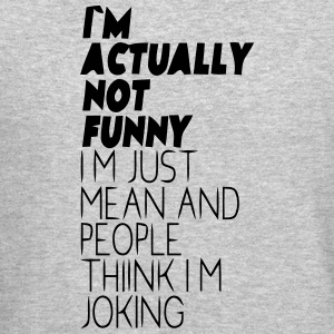 I'M ACTUALLY NOT FUNNY - I'M JUST MEAN Long Sleeve Shirts - Crewneck Sweatshirt