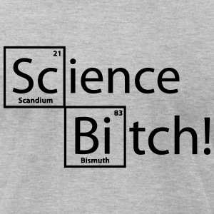 SCIENCE BITCH! T-Shirts - Men's T-Shirt by American Apparel