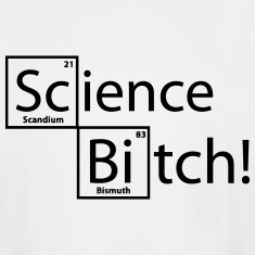 SCIENCE BITCH! T-Shirts