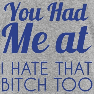 YOU HAD ME AT: I HATE THAT BITCH, TOO! Kids' Shirts - Kids' Premium T-Shirt