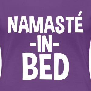 Namaste in Bed Funny - Women's Premium T-Shirt