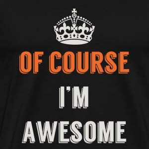 Of Course I'm Awesome T-Shirts - Men's Premium T-Shirt
