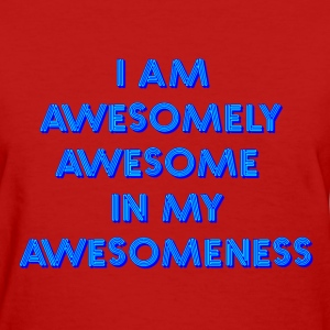 I am awesomely awesome in my awesomeness - Women's T-Shirt