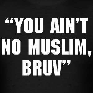 'You Ain't No Muslim, Bruv' T-Shirts - Men's T-Shirt