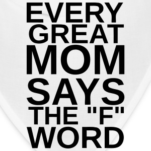 EVERY GREAT MOM - SAYS THE F WORD Caps - Bandana