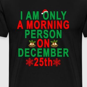 morning_person_on_december_25th_shirt - Men's Premium T-Shirt
