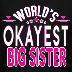 WORLD'S OKAYEST BIG SISTER EVER Long Sleeve Shirts
