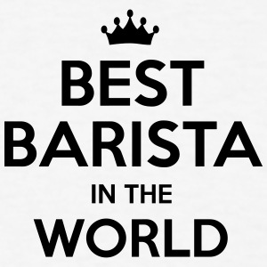 best barista in the world t-shirt - Men's T-Shirt