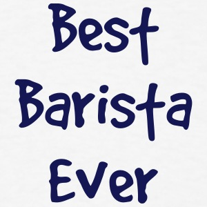 best barista ever t-shirt - Men's T-Shirt