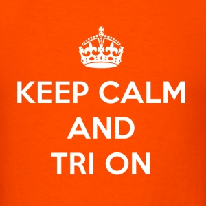 Keep Calm and Tri On - Men's T-Shirt