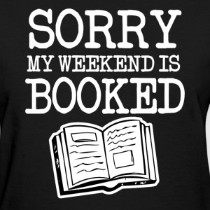 Sorry my weekend is booked funny - Women's T-Shirt