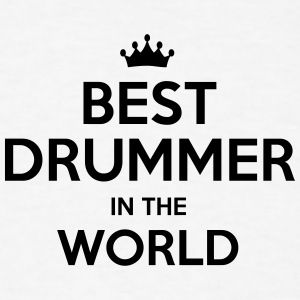 best drummer in the world t-shirt - Men's T-Shirt