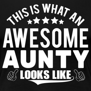 THIS IS WHAT AN AWESOME AUNTY LOOKS LIKE Women's T-Shirts - Women's Premium T-Shirt