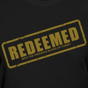 Redeemed with the precious blood of Christ - Women's T-Shirt