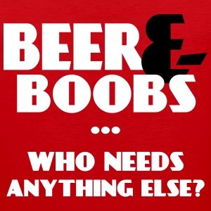 Beer And Boobs Who Needs Anything Else Funny Tank Tops - Men's Premium Tank