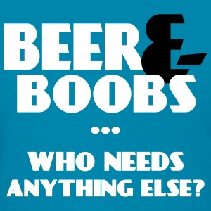 Beer And Boobs Who Needs Anything Else Funny Women's T-Shirts - Women's T-Shirt