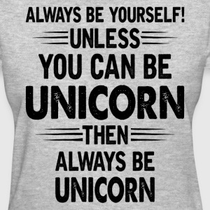 Always Be Yourself Unless You Can Be Unicorn Women's T-Shirts - Women's T-Shirt