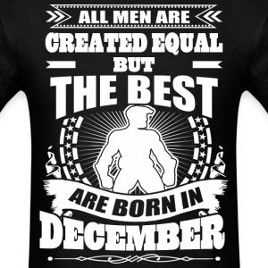 All Men Created Equal But Best Born In December - Men's T-Shirt