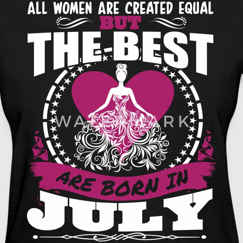 All Women Created Equal But Best Born In July - Women's T-Shirt