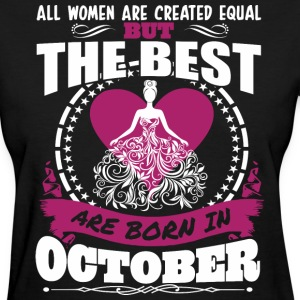 All Women Created Equal But Best Born In October - Women's T-Shirt