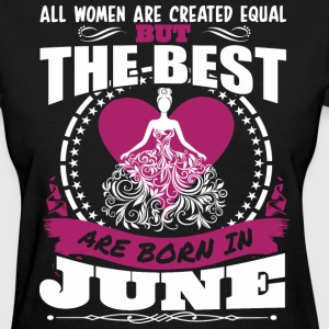 All Women Created Equal But Best Born In June - Women's T-Shirt