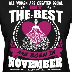 All Women Created Equal But Best Born In November - Women's T-Shirt