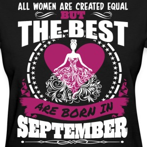 All Women Created Equal But Best Born In September - Women's T-Shirt