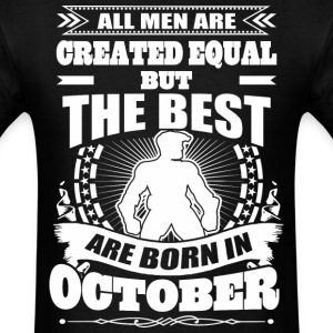 All Men Created Equal But The Best Born In October - Men's T-Shirt
