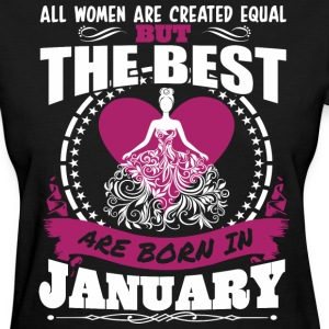 All Women Created Equal But Best Born In January - Women's T-Shirt