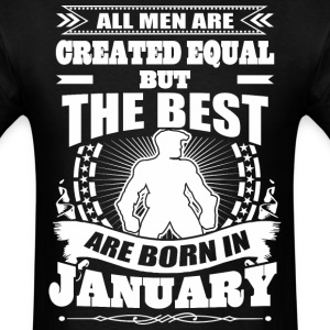 All Men Created Equal But The Best Born In January - Men's T-Shirt