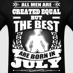All Men Created Equal But The Best Born In July - Men's T-Shirt