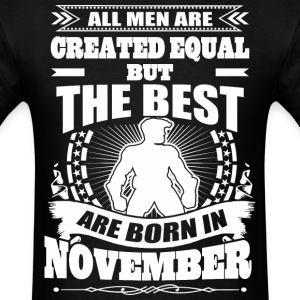 All Men Created Equal But Best Born In November - Men's T-Shirt