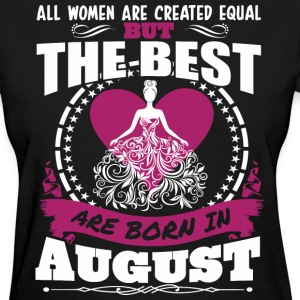 All Women Created Equal But Best Born In August - Women's T-Shirt
