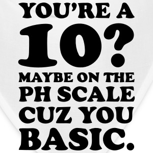 YOU'RE A 10? MAYBE ON THE PH SCALE - CUZ YOU BASIC Caps - Bandana