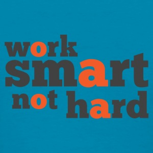 Work Smart not Hard - Women's T-Shirt