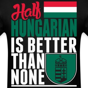 Half Hungarian Is Better Than None - Men's T-Shirt
